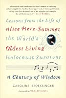 A Century of Wisdom: Lessons from the Life of Alice Herz-Sommer, the World&#39;s Oldest Living Holocaust Survivor