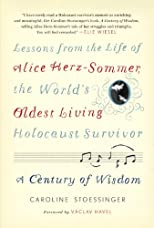 Alice's World: A Century of Wisdom from the Life of Alice Herz-Sommer, the Oldest Living Holocaust Survivor
