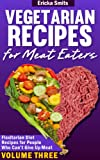 Vegetarian Recipes for Meat Eaters:  Flexitarian Diet Recipes for People Who Cant Give Up Meat, Volume Three
