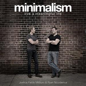 Minimalism: Live a Meaningful Life | [Joshua Fields Millburn, Ryan Nicodemus]