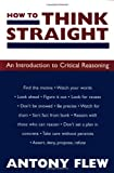 How to Think Straight: An Introduction to Critical Reasoning (1573922390) by Flew, Antony