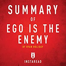 Summary of Ego Is the Enemy by Ryan Holiday | Includes Analysis Audiobook by  Instaread Narrated by Sam Scholl