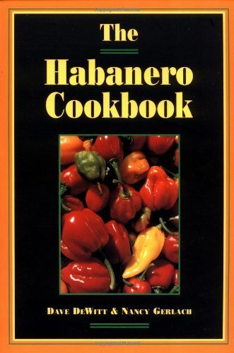 The Habanero Cookbook by DeWitt, Dave (1995) Paperback PDF