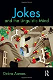 "Debra Aarons, ""Jokes and the Linguistic Mind"" (Routledge, 2011)"