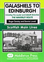 Galashiels to Edinburgh: Including the Lauder and Dalkeith Branches - the Waverley Route