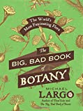 The Big, Bad Book of Botany: The Worlds Most Fascinating Flora