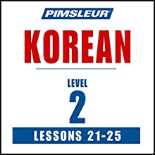 Pimsleur Korean Level 2 Lessons 21-25: Learn to Speak and Understand Korean with Pimsleur Language Programs Audiobook by  Pimsleur Narrated by  Pimsleur