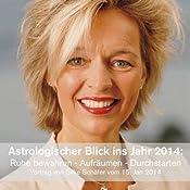 Astrologischer Blick ins Jahr 2014: Ruhe bewahren - Aufräumen - Durchstarten | [Silke Schäfer]
