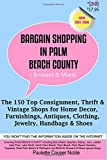 Bargain Shopping in Palm Beach County: The 150 Top Consignment, Thrift &  Vintage Shops for Home Decor, Furnishings, Antiques, Clothing, Jewelry, Handbags & Shoes