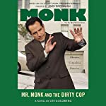 Mr. Monk and the Dirty Cop (       UNABRIDGED) by Lee Goldberg Narrated by Angela Brazil