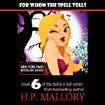 For Whom the Spell Tolls: Dulcie O'Neil, Book 6 (       UNABRIDGED) by H.P. Mallory Narrated by Therese Plummer