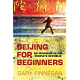 Beijing for Beginners: An Irishman in the People's Republicby Gary Finnegan