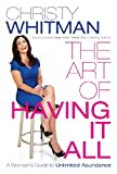 THE ART OF HAVING IT ALL: A Womans Guide To Unlimited Abundance