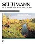 Schumann -- An Introduction to His Piano Works (Alfred Masterwork Edition) (073902213X) by Schumann