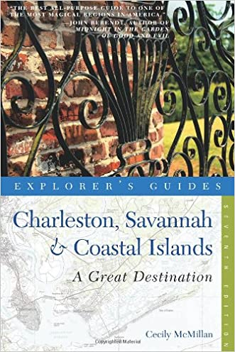 Explorer's Guide Charleston, Savannah & Coastal Islands: A Great Destination (Seventh Edition)  (Explorer's Great Destinations)