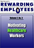 img - for Motivating Healthcare Workers: Rewarding Employees Newsletter - Volume 2 No 3 (Bob Nelson's Rewarding Employees Newsletter) book / textbook / text book