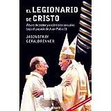 El Legionario de Cristo: Abuso de Poder y Escandalos Sexuales Bajo el Papado de Juan Pablo II