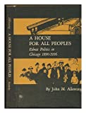 img - for House For All Peoples, A: Ethnic Politics In Chicago 1890-1936 book / textbook / text book
