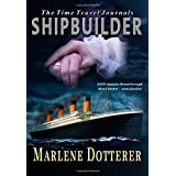 The Time Travel Journals: Shipbuilder ~ Marlene Dotterer