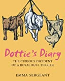 Emma Sergeant Dottie's Diary: The Curious Incident of a Royal Bull Terrier