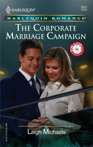 The Corporate Marriage Campaign (Harlequin Romance), Leigh Michaels