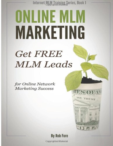 Online Mlm Marketing: How To Get 100+ Free Mlm Leads Per Day For Massive Network Marketing Success (Internet Mlm Marketing) (Volume 1)