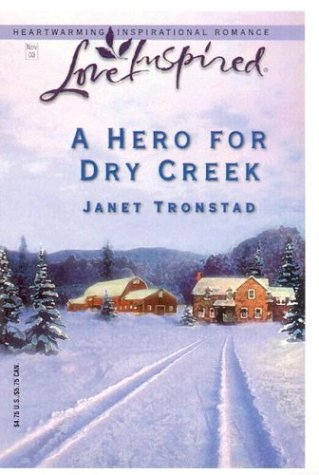 A Hero For Dry Creek (Love Inspired), JANET TRONSTAD