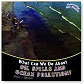 What Can We Do About Oil Spills and Ocean Pollution? (Protecting Our Planet)