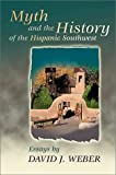 Myth and the History of the Hispanic Southwest (0826311946) by Weber, David J.