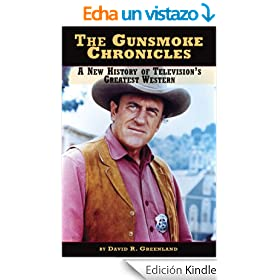 The Gunsmoke Chronicles - A New History of Television's Greatest Western (English Edition)