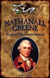 Nathanael Greene: The General Who Saved the Revolution (Forgotten Heroes of the American Revolution)