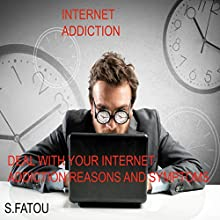 Internet Addiction: Deal with Your Internet Addiction Reasons and Symptoms (       UNABRIDGED) by S. Fatou Narrated by Tracy Turner