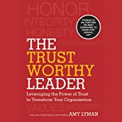 The Trustworthy Leader: Leveraging the Power of Trust to Transform Your Organization | [Amy Lyman]