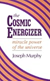 The Cosmic Energizer: Miracle Power of the Universe (0875166938) by Murphy, Joseph