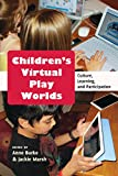 img - for Children's Virtual Play Worlds: Culture, Learning, and Participation (New Literacies and Digital Epistemologies) book / textbook / text book