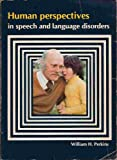 Human perspectives in speech and language disorders