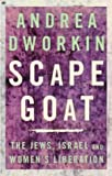 Scapegoat: The Jews, Israel and Women's Liberation Andrea Dworkin