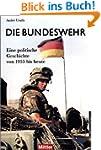 Die Bundeswehr: Eine politische Gesch...