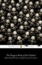 The Penguin Book Of The Undead: Fifteen Hundred Years Of Supernatural Encounters From Penguin Classics