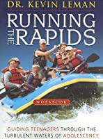 The Running the Rapids Workbook: Guiding Teenagers Through the Turbulent Waters of Adolescence
