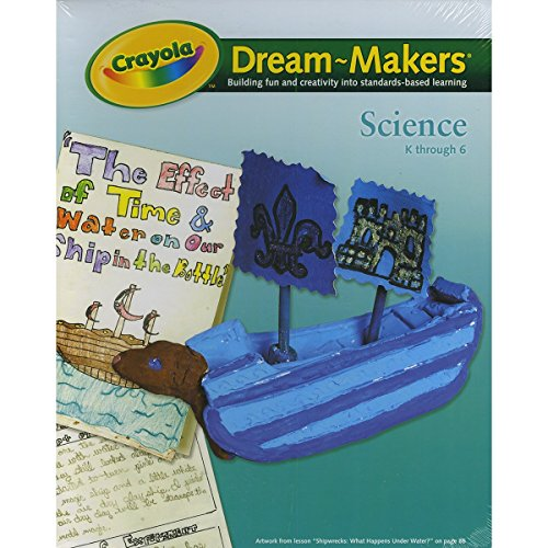 Crayola 99-1255 Crayola Dream-Makers Guide, Grades K-6, Science, 104 Pages