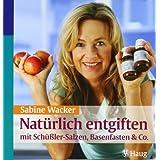 """Nat�rlich entgiften mit Sch��ler-Salzen, Basenfasten & Co.von """"Sabine Wacker"""""""