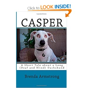 Casper: A Short Tale about a Long (Deaf and Blind) Dachshund Mrs. Brenda S. Armstrong