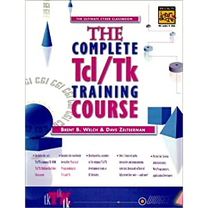 The Complete Tcl/Tk Training Course: Includes Practical Programming in Tcl/Tk, 2r.e (Prentice Hall Complete Training Courses)