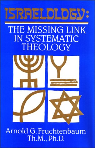 Israelology:  The Missing Link in Systematic Theology, Arnold G. Fruchtenbaum