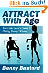Attract With Age: The Older Man`s Gui...
