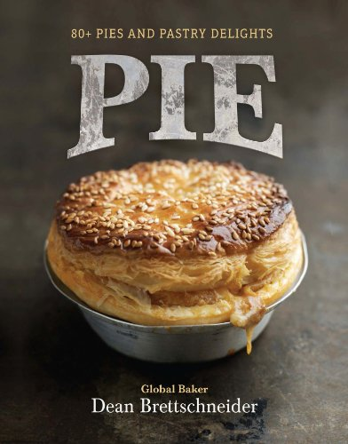 Pie: 80+ Pies and Pastry Delights by Dean Brettschneider