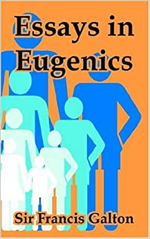 essays in eugenics francis galton Science essays: eugenics search browse the roots of eugenics can be traced back to britain in the early 1880's when sir francis galton generated the term.
