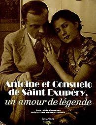 Antoine et Consuelo de Saint-Exupéry : Un amour de légende par Alain Vircondelet