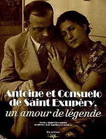 Antoine et Consuelo de Saint-Exup�ry : Un amour de l�gende par Vircondelet